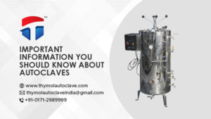 Important Information You Should Know About Autoclaves